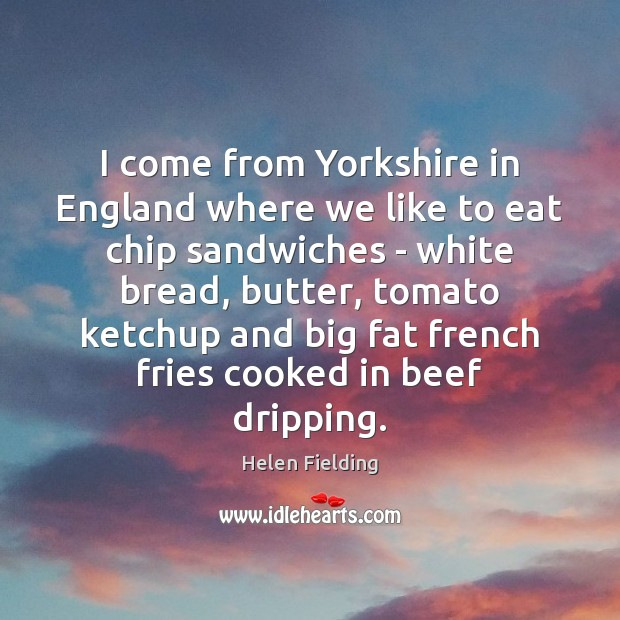 I come from Yorkshire in England where we like to eat chip Image