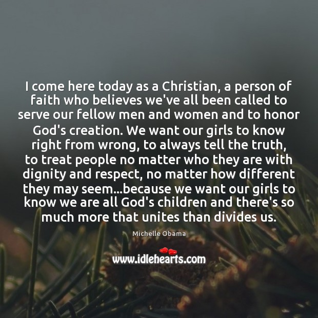 I come here today as a Christian, a person of faith who Michelle Obama Picture Quote