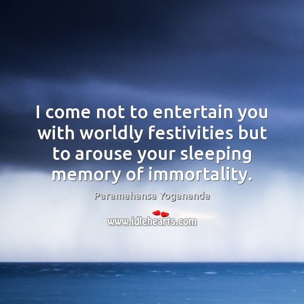I come not to entertain you with worldly festivities but to arouse Paramahansa Yogananda Picture Quote
