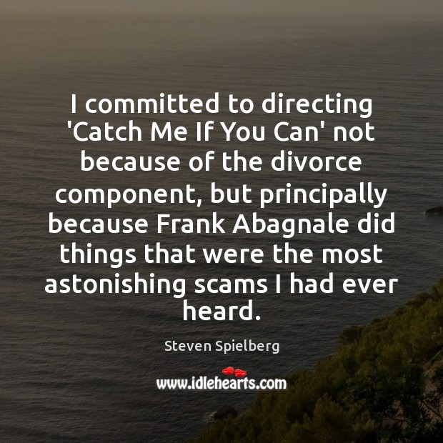 I committed to directing 'Catch Me If You Can' not because of Divorce Quotes Image