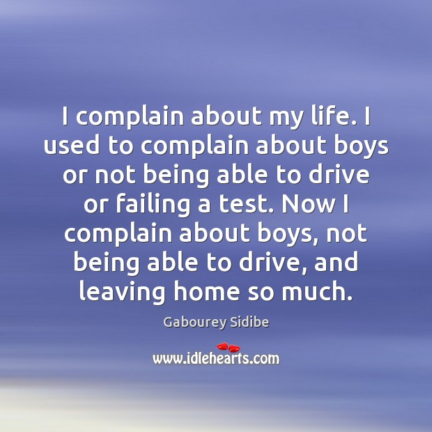I complain about my life. I used to complain about boys or Gabourey Sidibe Picture Quote