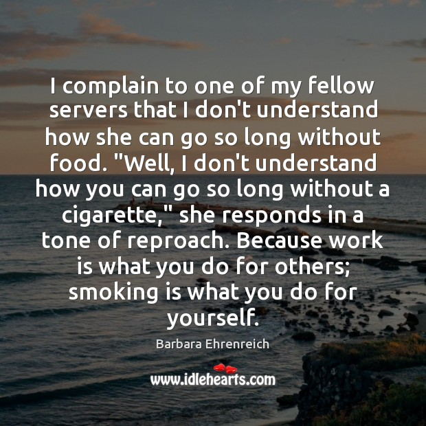 I complain to one of my fellow servers that I don't understand Smoking Quotes Image