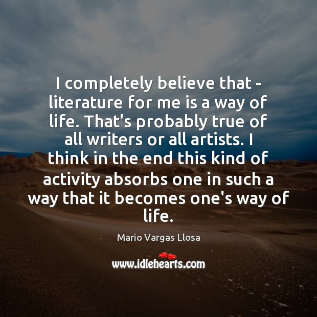 I completely believe that – literature for me is a way of Image