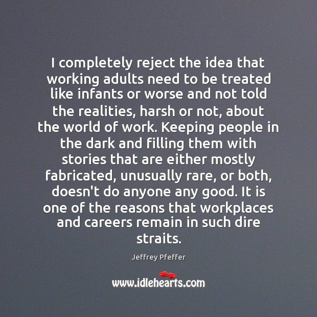 I completely reject the idea that working adults need to be treated Jeffrey Pfeffer Picture Quote