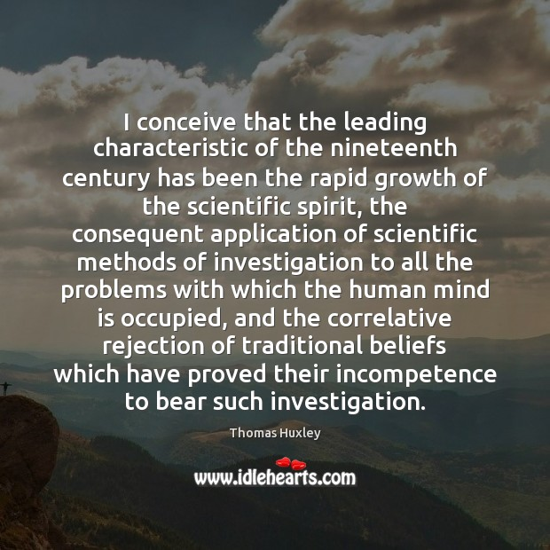 I conceive that the leading characteristic of the nineteenth century has been Growth Quotes Image
