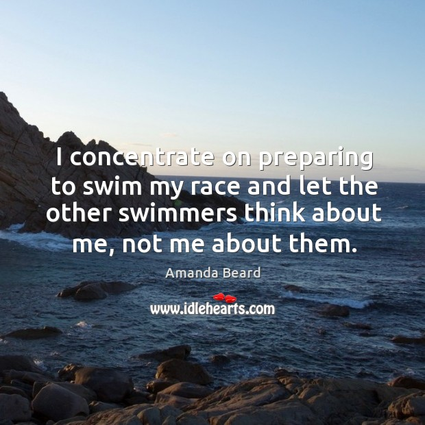 I concentrate on preparing to swim my race and let the other swimmers think Image