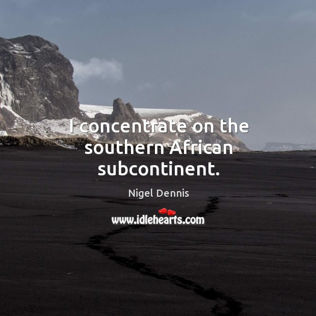 Image, I concentrate on the southern african subcontinent.