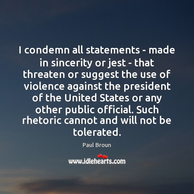 I condemn all statements – made in sincerity or jest – that Paul Broun Picture Quote