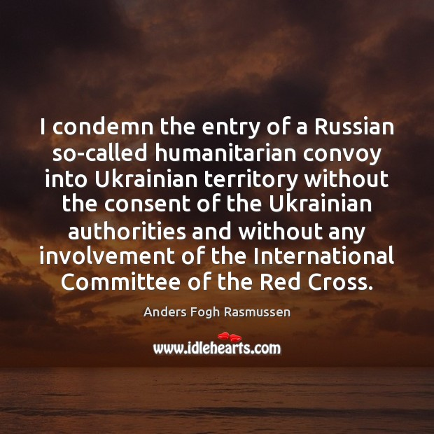 Image, I condemn the entry of a Russian so-called humanitarian convoy into Ukrainian