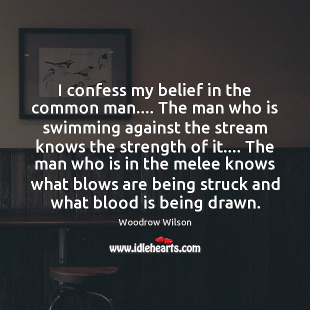 Image, I confess my belief in the common man…. The man who is