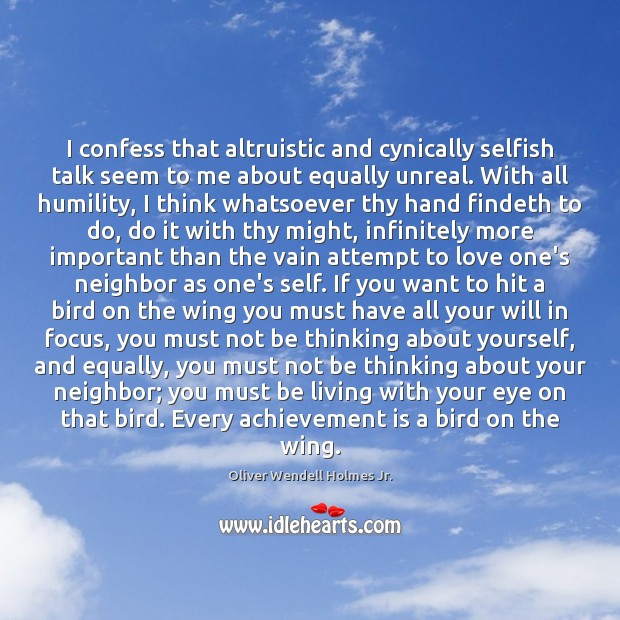 I confess that altruistic and cynically selfish talk seem to me about Achievement Quotes Image