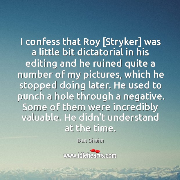 I confess that Roy [Stryker] was a little bit dictatorial in his Image