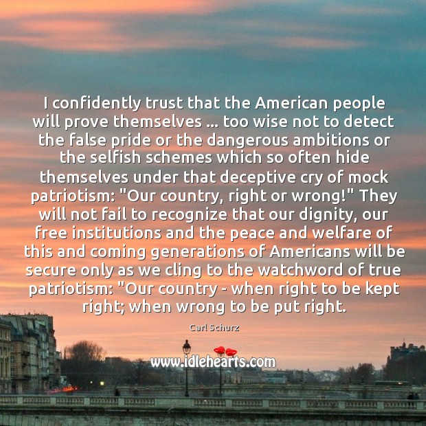I confidently trust that the American people will prove themselves … too wise Carl Schurz Picture Quote