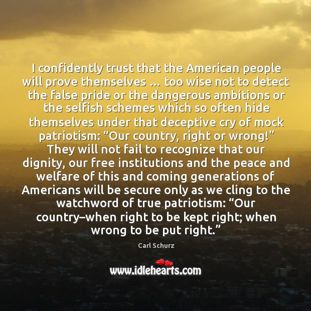 I confidently trust that the american people will prove themselves … too wise not to detect Carl Schurz Picture Quote