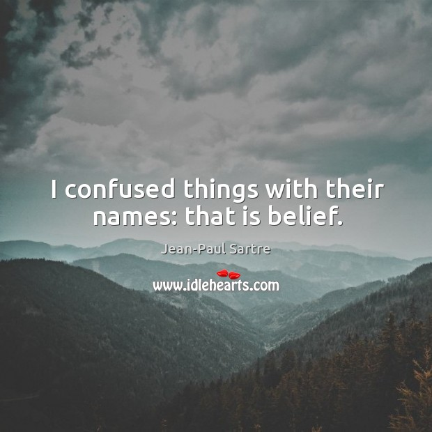 I confused things with their names: that is belief. Image
