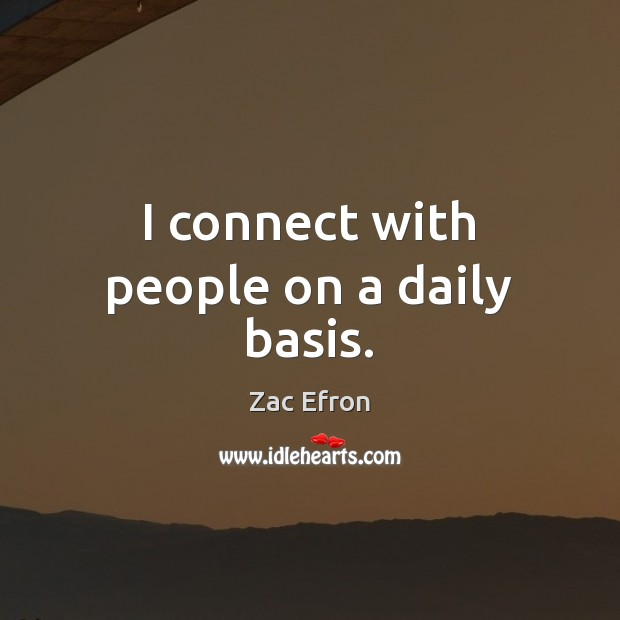I connect with people on a daily basis. Image
