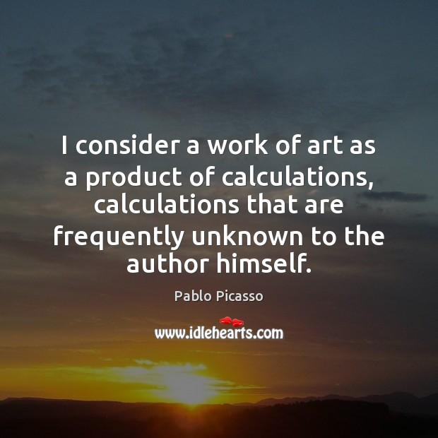 Image, I consider a work of art as a product of calculations, calculations