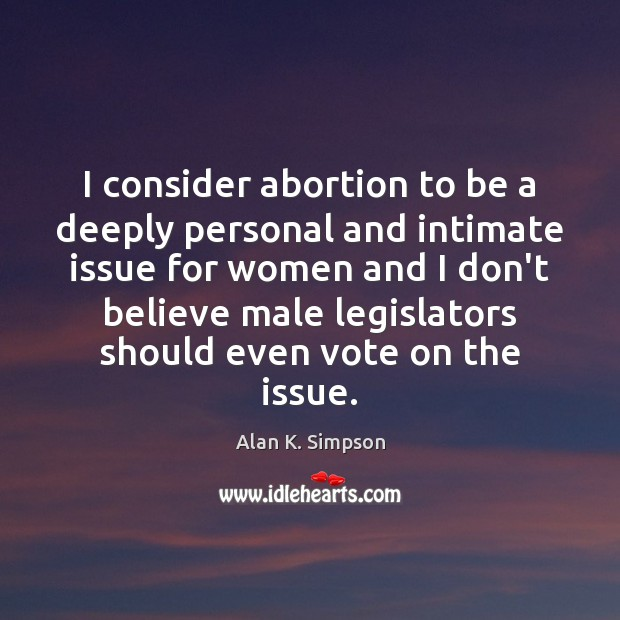 Image, I consider abortion to be a deeply personal and intimate issue for