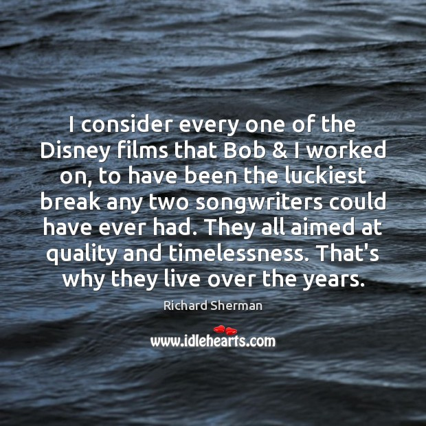 I consider every one of the Disney films that Bob & I worked Image
