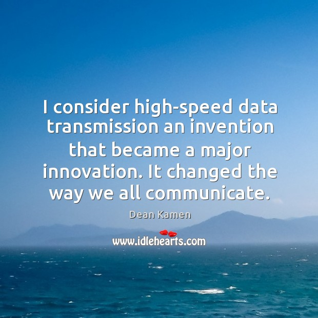 I consider high-speed data transmission an invention that became a major innovation. It changed the way we all communicate. Image