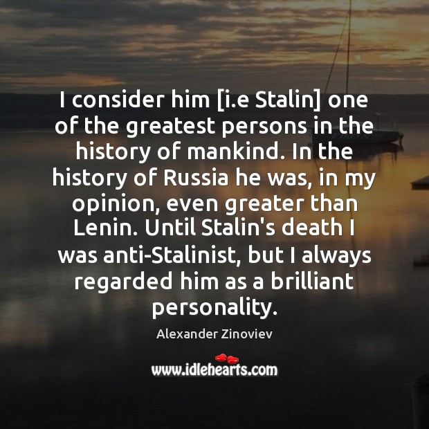 Image, I consider him [i.e Stalin] one of the greatest persons in