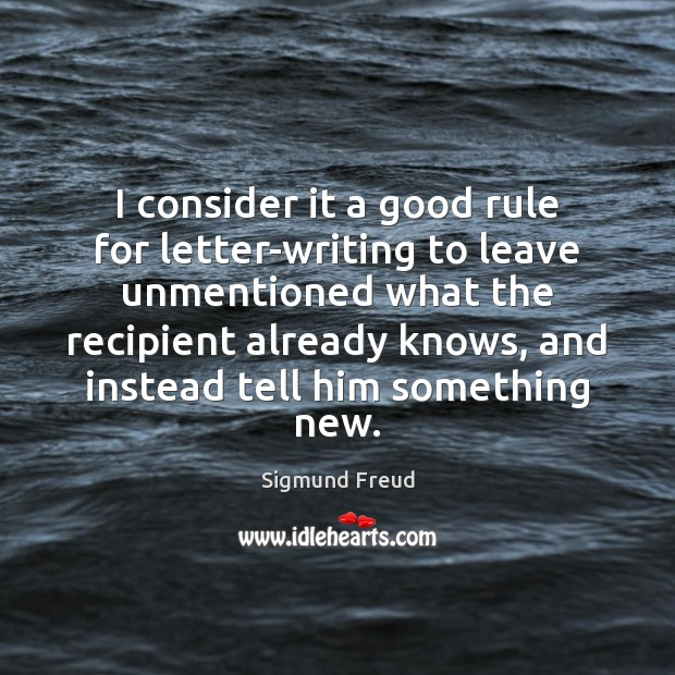 I consider it a good rule for letter-writing to leave unmentioned what Sigmund Freud Picture Quote