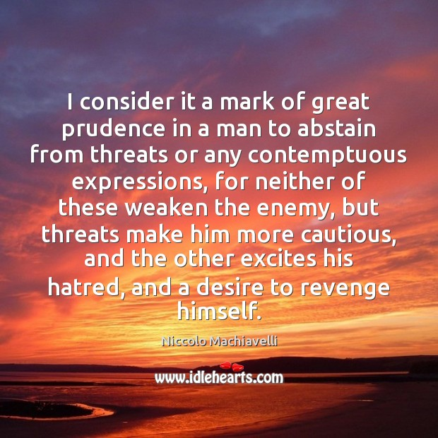 I consider it a mark of great prudence in a man to Niccolo Machiavelli Picture Quote