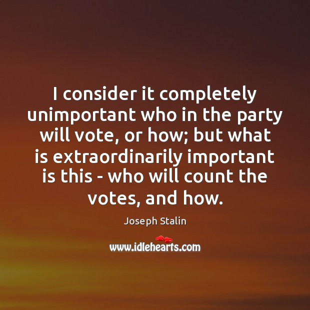 I consider it completely unimportant who in the party will vote, or Image