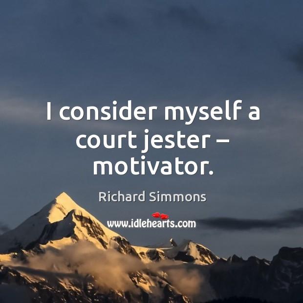 I consider myself a court jester – motivator. Image
