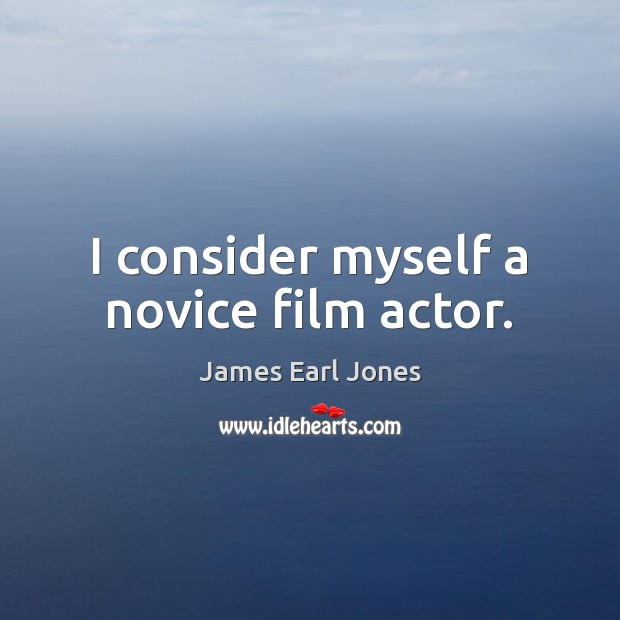 I consider myself a novice film actor. James Earl Jones Picture Quote