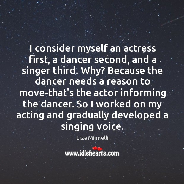 Image, I consider myself an actress first, a dancer second, and a singer