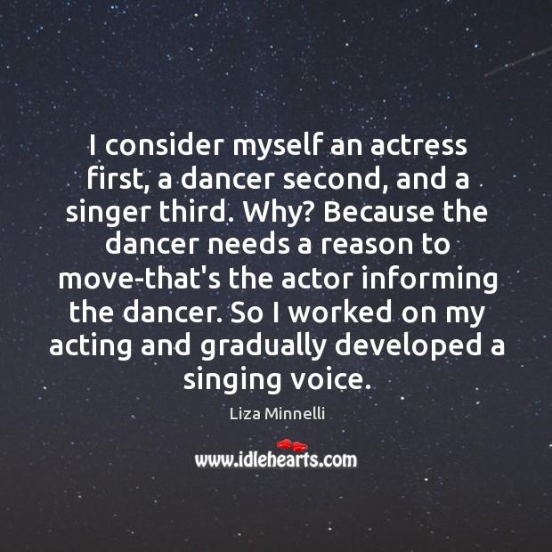 I consider myself an actress first, a dancer second, and a singer Image
