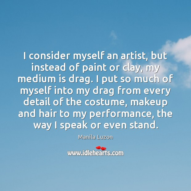 I consider myself an artist, but instead of paint or clay, my Image