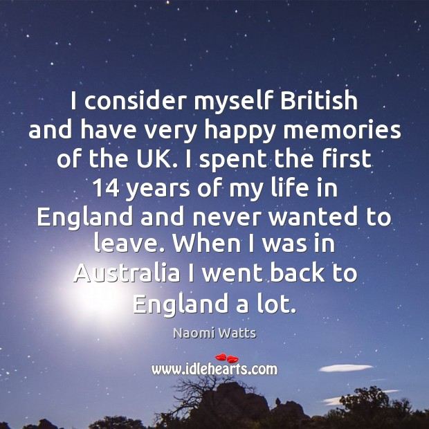 I consider myself British and have very happy memories of the UK. Image