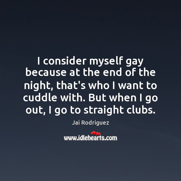 I consider myself gay because at the end of the night, that's Jai Rodriguez Picture Quote