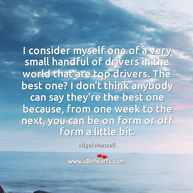 I consider myself one of a very small handful of drivers in Nigel Mansell Picture Quote
