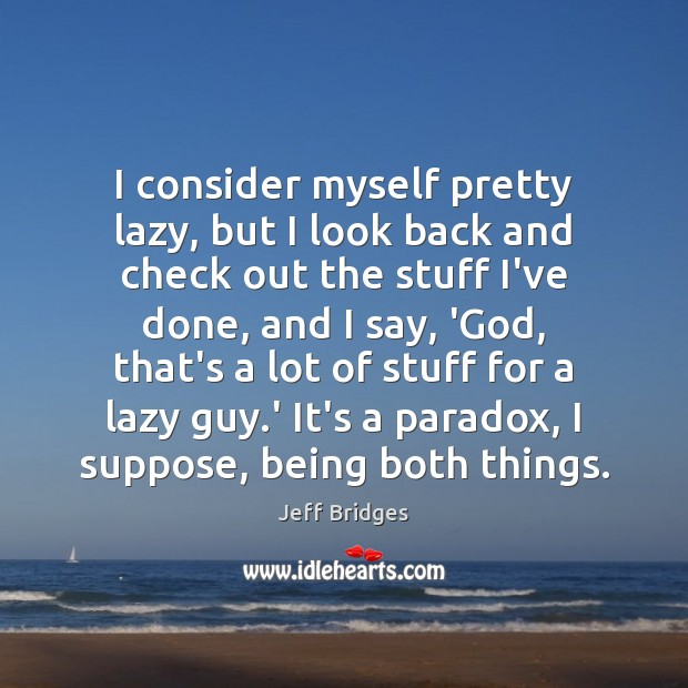 I consider myself pretty lazy, but I look back and check out Image