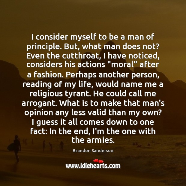 I consider myself to be a man of principle. But, what man Brandon Sanderson Picture Quote