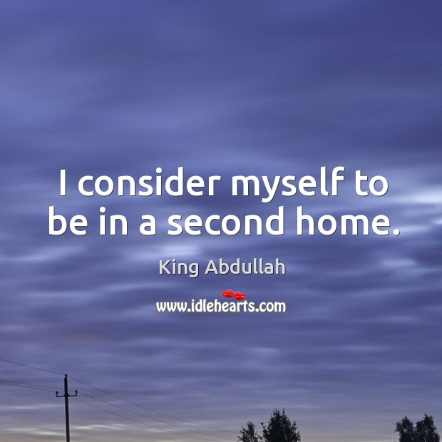 I consider myself to be in a second home. Image