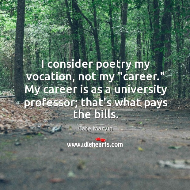 """I consider poetry my vocation, not my """"career."""" My career is as Cate Marvin Picture Quote"""