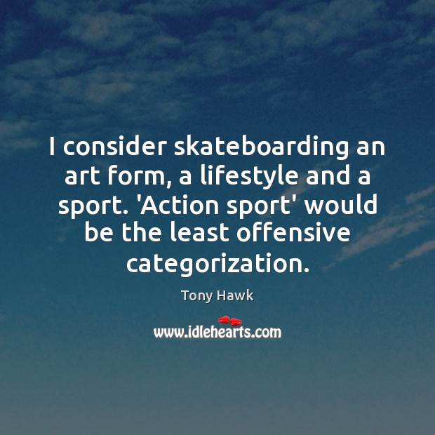 I consider skateboarding an art form, a lifestyle and a sport. 'Action Image