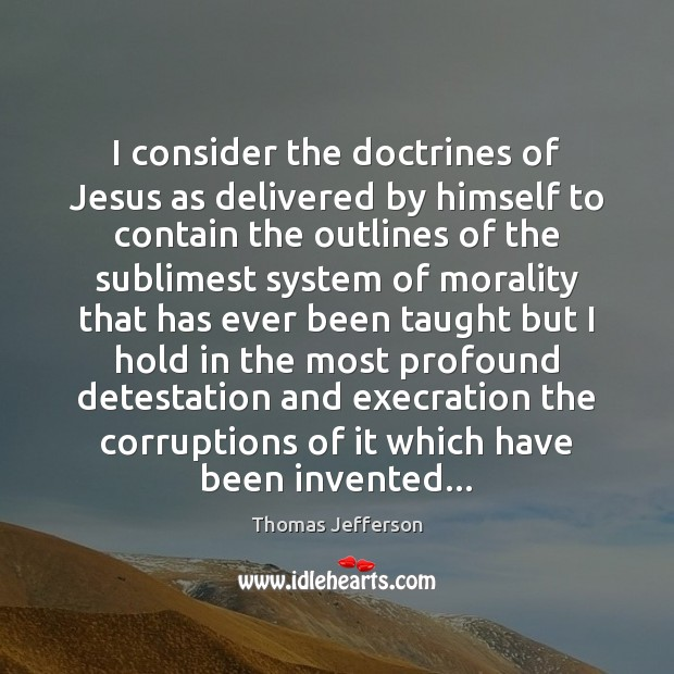 I consider the doctrines of Jesus as delivered by himself to contain Image