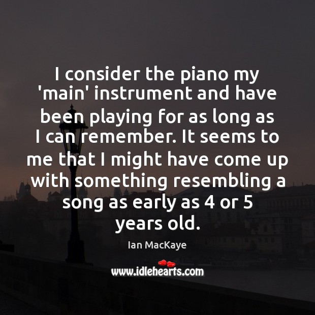 I consider the piano my 'main' instrument and have been playing for Image