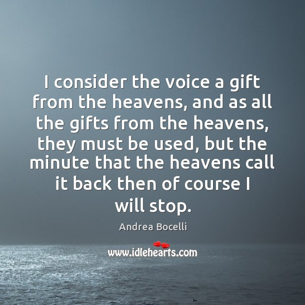 I consider the voice a gift from the heavens, and as all Andrea Bocelli Picture Quote