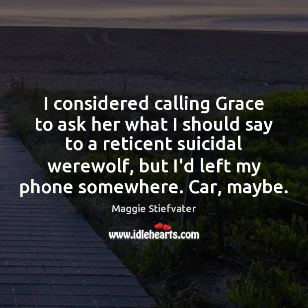 I considered calling Grace to ask her what I should say to Image