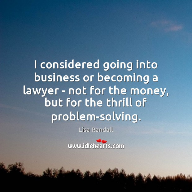 I considered going into business or becoming a lawyer – not for Lisa Randall Picture Quote