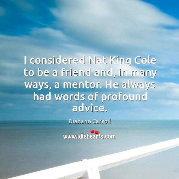 I considered nat king cole to be a friend and, in many ways, a mentor. Image