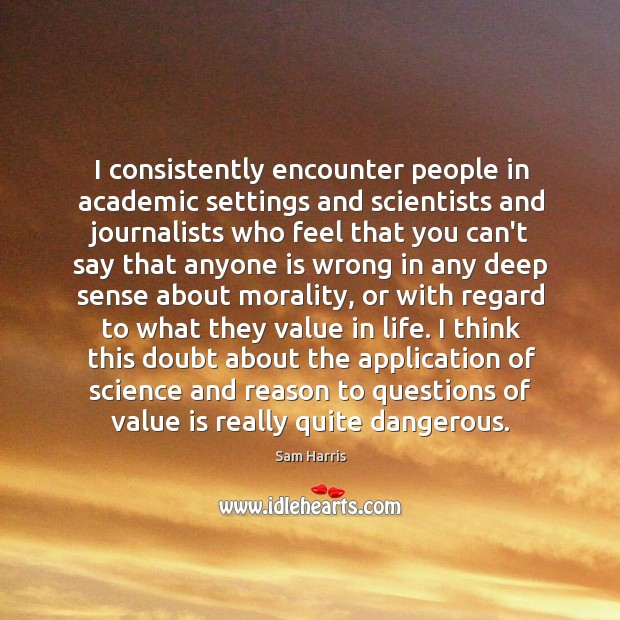 I consistently encounter people in academic settings and scientists and journalists who Image