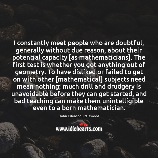 I constantly meet people who are doubtful, generally without due reason, about Image