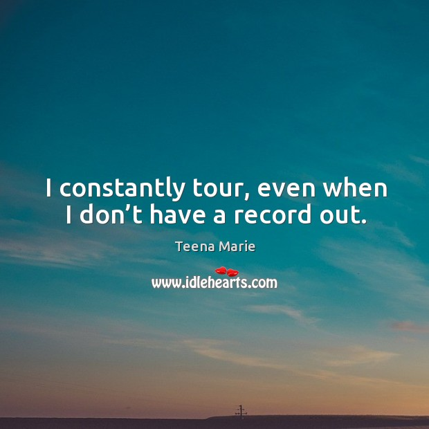 I constantly tour, even when I don't have a record out. Image